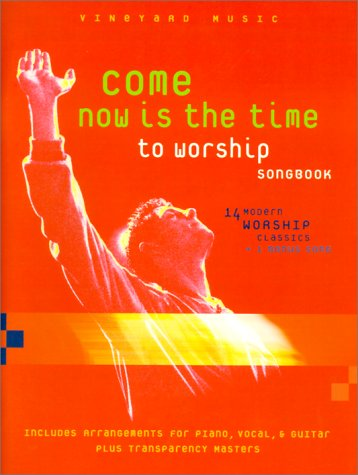 Come Now is the Time to Worship Songbook: 14 Modern Worship Classics + 1 Bonus Song, Includes Arrangements for Piano, Vocal, * Guitar Plus Transparency Masters