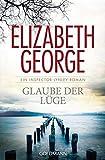 Glaube der L??ge: Ein Inspector-Lynley-Roman 17 by Elizabeth George (2014-04-21)