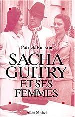 Sacha Guitry et ses femmes de Patrick Buisson