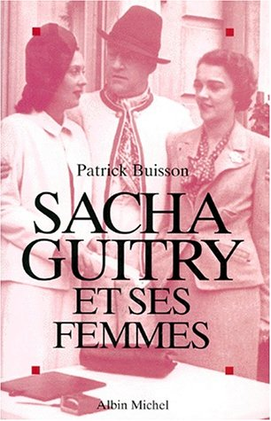 Sacha Guitry et ses femmes