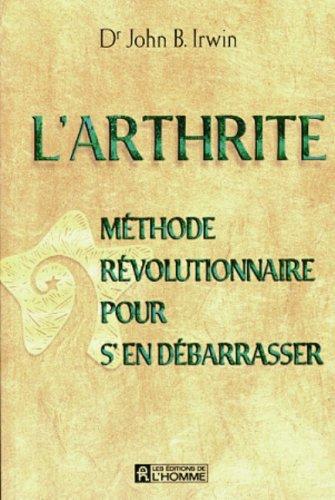 L'ARTHRITE. Méthode révolutionnaire pour s'en débarrasser