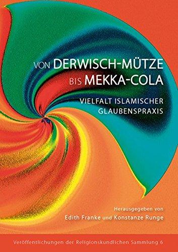 Von Derwisch-Mütze bis Mekka-Cola: Vielfalt islamischer Glaubenspraxis. Begleitband zu einer Sonderausstellung der Religionskundlichen Sammlung der ... Sammlung der Philipps-Universität Marburg)