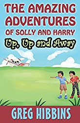 The Amazing Adventures of Solly and Harry. Up, up and Away: Reluctant Reader Optimised full colour illustrations edition by Greg Hibbins (2015-04-24)
