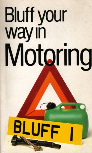 The Bluffer's Guide to Motoring: Bluff Your Way in Motoring (Bluffer's Guides) por John McManus