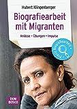 Biografiearbeit mit Migranten: Anlässe, Übungen, Impulse (Praxis Biografiearbeit / Anlässe - Übungen - Impulse)