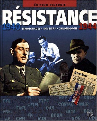 Résistance 1940-1944 : Témoignages-Dossiers-Chronologie Edition Picardie