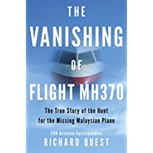 The Vanishing of Flight MH370: The True Story of the Hunt for the Missing Malaysian Plane