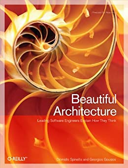 Beautiful Architecture: Leading Thinkers Reveal the Hidden Beauty in Software Design by [Spinellis, Diomidis, Gousios, Georgios]
