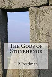 The Gods of Stonehenge: Myth and Legend at the World's Most Famous Stones by J. P. Reedman (2015-08-31)