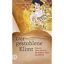 Der gestohlene Klimt: Wie sich Maria Altmann die Goldene Adele zurückholte: 4483 (insel taschenbuch)