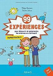 99 expériences pour découvrir et comprendre les sciences en s'amusant