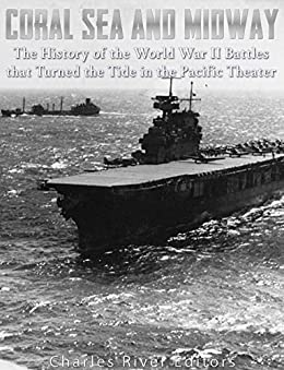 Coral Sea and Midway: The History of the World War II