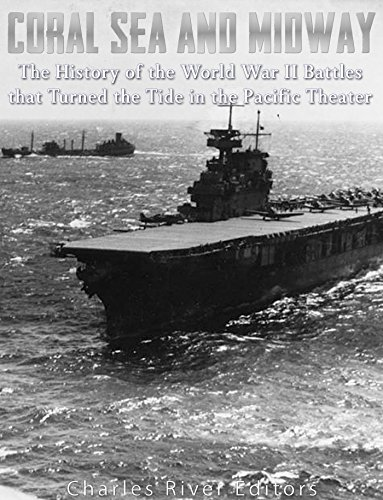 coral-sea-and-midway-the-history-of-the-world-war-ii-battles-that-turned-the-tide-in-the-pacific-the