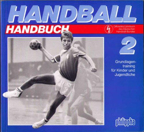 Handball Handbuch 2 - Grundlagentraining für Kinder und Jugendliche (Offizielles Lehrbuch des Deutschen Handball-Bundes)