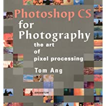 Photoshop CS for Photography: The Art of Pixel Processing