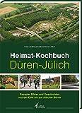 Heimat-Kochbuch Düren-Jülich: Rezepte, Bilder und Geschichten von der Eigel bis zur Jülicher Börde
