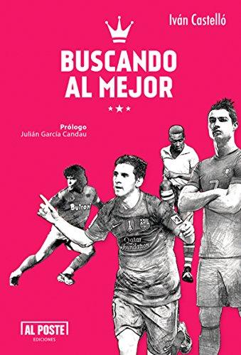 Buscando al Mejor: Todo lo que quieren saber sobre los 10 mejores futbolistas por Iván Castelló