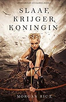 Slaaf, Krijger, Koningin (Over Kronen en Glorie—Boek 1) van [Rice, Morgan]