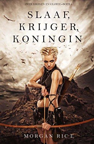 Slaaf, Krijger, Koningin (Over Kronen en Glorie—Boek 1) (Dutch Edition) por Morgan Rice