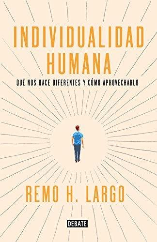 Individualidad humana: Qué nos hace diferentes y cómo aprovecharlo por Remo H. Largo