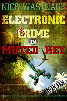 Electronic Crime in Muted Key by [Wastnage, Nick]
