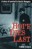 Front cover for the book Hope Dies Last: A Story of Survival in Fascist Hungary by Tibor Vajda