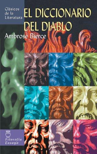El Diccionario Del Diablo/ The devil's dictionary (Clasicos De La Literatura/Classics in Literature (Spanish)) por Ambrose Bierce