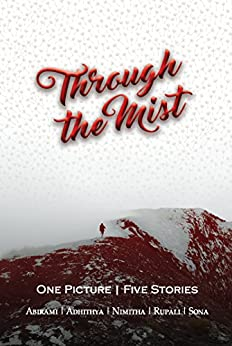Through the Mist: One Picture | Five Stories by [Publishing, Jimpify, Giri, Abirami, Anil, Adhithya, Shajahan, Nimitha, Jeganathan, Rupali, Grover, Sona]