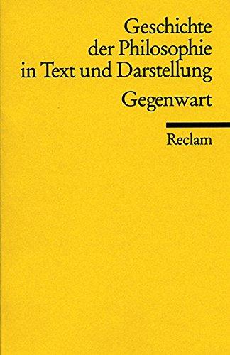 Geschichte der Philosophie in Text und Darstellung / Gegenwart (Reclams Universal-Bibliothek)