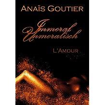 Immoral - Unmoralisch. L'Amour: Band 3. Sinnlicher Liebesroman