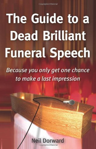 The Guide to a Dead Brilliant Funeral Speech - Because You Only Get One Chance to Make a Last Impression