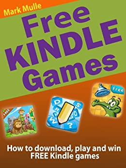 Free Kindle Games: How to Download, Play and Win Free Kindle Games by [Mulle, Mark]