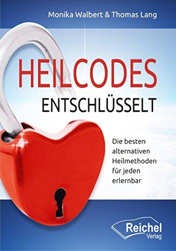 Heilcodes entschlüsselt: Die besten alternativen Heilmethoden für jeden erlernbar