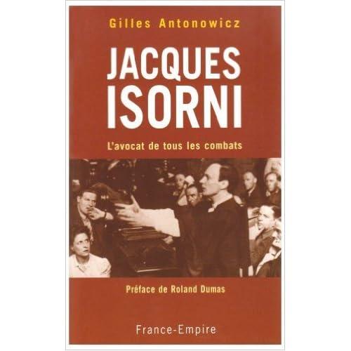 Jacques Isorni : L'avocat de tous les combats de Gilles Antonowicz,Roland Dumas (Préface) ( 18 janvier 2007 )