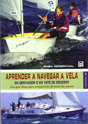 APRENDER A NAVEGAR A VELA: EN DERIVADOR O EN YATE DE CRUCERO (Nautica (tutor)) por Basil Mosenthal
