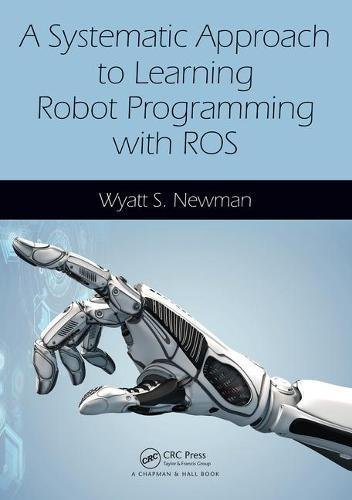 A Systematic Approach to Learning Robot Programming with ROS por Wyatt Newman