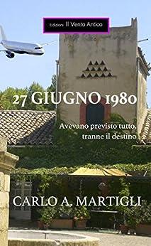 27 giugno 1980 (I Take Away Vol. 6) (Italian Edition) by [Martigli, Carlo A.]