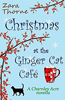 Christmas at The Ginger Cat Cafe: A Charnley Acre Novella by [Thorne, Zara]