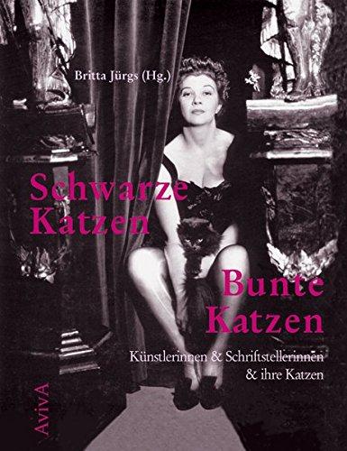 Schwarze Katzen - Bunte Katzen: Künstlerinnen & Schriftstellerinen & ihre Katzen