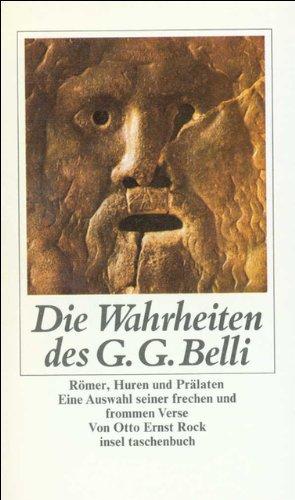 Die Wahrheiten des G.G. Belli: Römer, Huren und Prälaten. Eine Auswahl seiner frechen und frommen Verse (Hure Insel)