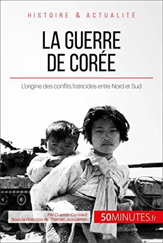 La guerre de Corée: L'origine des conflits fratricides entre Nord et Sud (Grandes Batailles t. 30)
