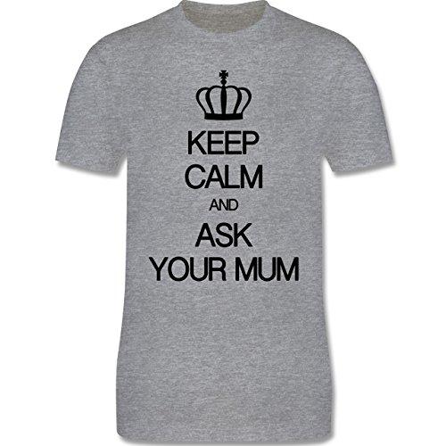 Keep calm - Keep calm and ask Mum Original - Herren Premium T-Shirt Grau Meliert