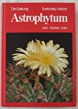 Die Gattung Astrophytum. Arten Hybriden Kultur.