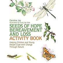 Seeds of Hope Bereavement and Loss Activity Book: Helping Children and Young People Cope with Change Through Nature