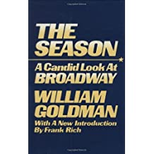 THE SEASON A Candid Look At Broadway by William Goldman (1984-09-24)