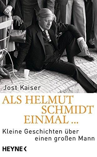 Als Helmut Schmidt einmal ...: Kleine Geschichten über einen großen Mann
