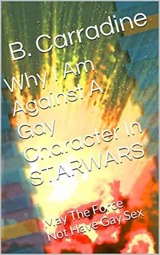 Why I Am Against A Gay Character In STARWARS: May The Force Not Have Gay Sex (English Edition) (Star Wars Gay)