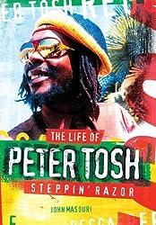 Steppin' Razor: The Life of Peter Tosh by John Masouri (2013-05-13)
