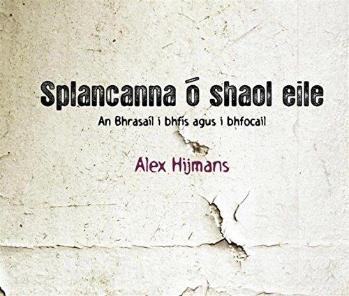 Splancanna o Shaol Eile: An Bhrasail i bhFis agus i bhFocail (Irish Edition) por Alex Hijmans