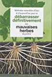 Méthodes naturelles d'hier et d'aujourd'hui pour se débarrasser des mauvaises herbes